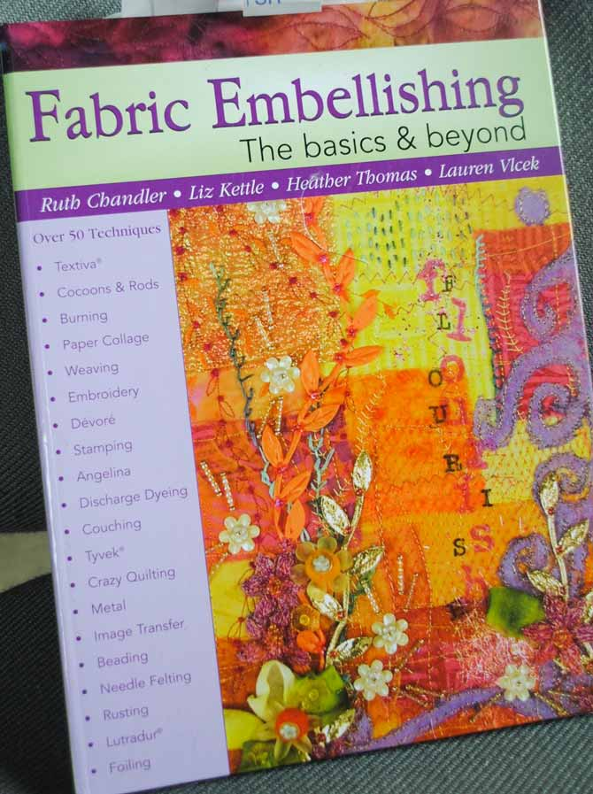 Fabric Embellishing - the Basics and Beyond is a great instructional manual for learning new embellishing techniques.